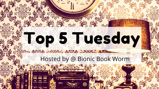 Top 5 Tuesday Hosted by Bionic Book Worm  Rae's Reads and Reviews