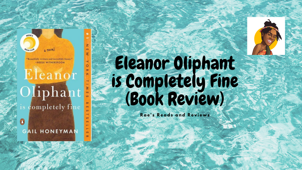 Eleanor Oliphant is Completely Fine Book Review ~ Rae's Reads and Reviews